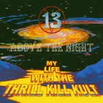My Life With the Thrill Kill Kult, 13 Above the Night