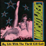 My Life With the Thrill Kill Kult, Sexplosion!