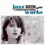 Buscemi & The Michel Bisceglia Ensemble, Jazz Works