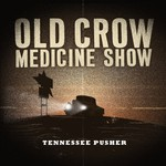 Old Crow Medicine Show, Tennessee Pusher