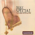 Duke Special, I Never Thought This Day Would Come