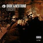 Oxide & Neutrino, Execute