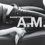 Magnetic Morning, A.M.