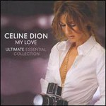 Celine Dion, My Love: Ultimate Essential Collection