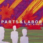 Parts & Labor, Stay Afraid