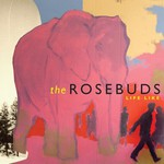 The Rosebuds, Life Like