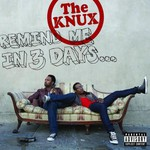 The Knux, Remind Me in 3 Days...