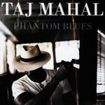 Taj Mahal, Phantom Blues