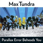 Max Tundra, Parallax Error Beheads You