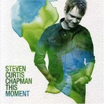 Steven Curtis Chapman, This Moment