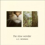 A.C. Newman, The Slow Wonder