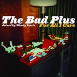 The Bad Plus, For All I Care