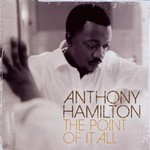 Anthony Hamilton, The Point of It All