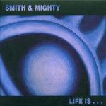 Smith & Mighty, Life Is...