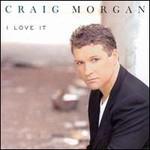 Craig Morgan, I Love It