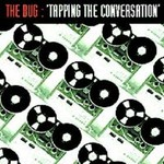 The Bug, Tapping the Conversation