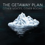 The Getaway Plan, Other Voices, Other Rooms
