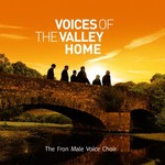 The Fron Male Voice Choir, Voices of the Valley Home