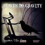 Slaves to Gravity, Scatter the Crow