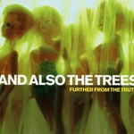 And Also The Trees, Further From the Truth