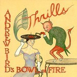 Andrew Bird's Bowl of Fire, Thrills