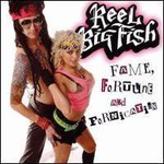 Reel Big Fish, Fame, Fortune And Fornication