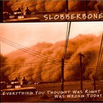 Slobberbone, Everything You Thought Was Right Was Wrong Today