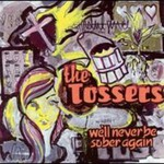 The Tossers, We'll Never Be Sober Again