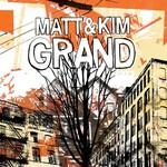 Matt & Kim, Grand