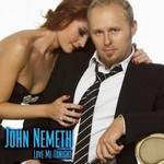 John Nemeth, Love Me Tonight