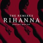Rihanna, Good Girl Gone Bad: The Remixes