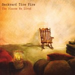 Backyard Tire Fire, The Places We Lived