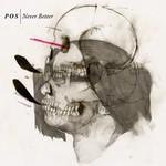 P.O.S., Never Better