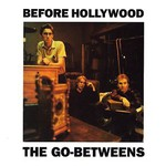The Go-Betweens, Before Hollywood