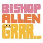Bishop Allen, Grrr...
