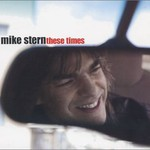 Mike Stern, These Times