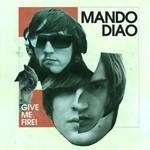 Mando Diao, Give Me Fire!