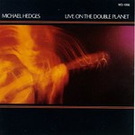 Michael Hedges, Live on the Double Planet