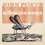 John Power, Willow She Weeps