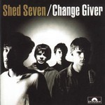 Shed Seven, Change Giver