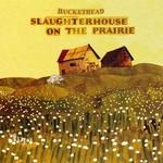 Buckethead, Slaughterhouse on the Prairie