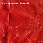 From Monument to Masses, The Impossible Leap in One Hundred Simple Steps