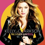 Kelly Clarkson, All I Ever Wanted