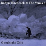 Robyn Hitchcock & The Venus 3, Goodnight Oslo mp3