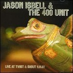 Jason Isbell and the 400 Unit, Live At Twist & Shout 11.18.07