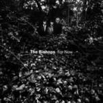 The Bishops, For Now