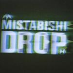 Mistabishi, Drop