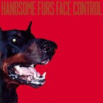 Handsome Furs, Face Control