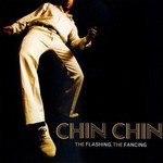Chin Chin, The Flashing, the Fancing