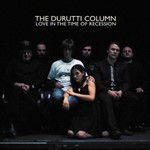 The Durutti Column, Love in the Time of Recession